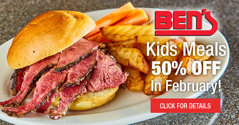 Ben's February Kids Meals 50% OFF