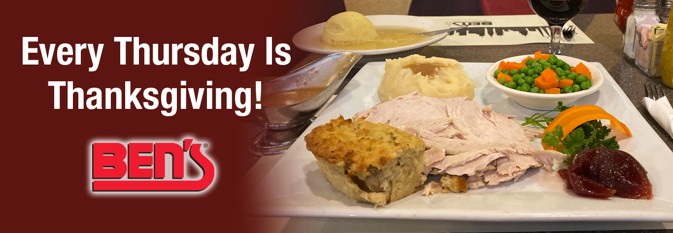 Every Thursday Is Thanksgiving At Ben's!